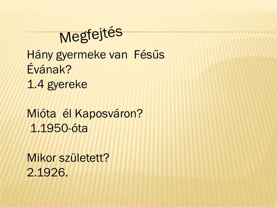 Megfejtés Hány gyermeke van Fésűs Évának? 1.4 gyereke Mióta él Kaposváron? 1.1950-óta Mikor született? 2.1926.