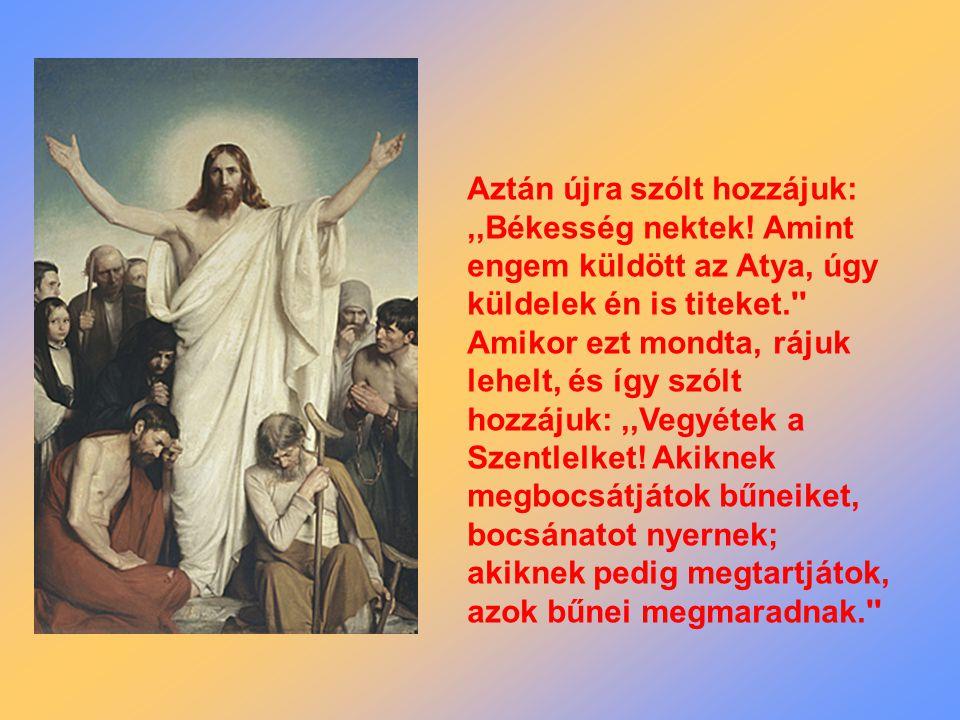 Aztán újra szólt hozzájuk:,,Békesség nektek.