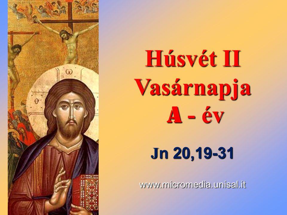 Húsvét II Vasárnapja A - év A - év J n 20,19-31 www.micromedia.unisal.it