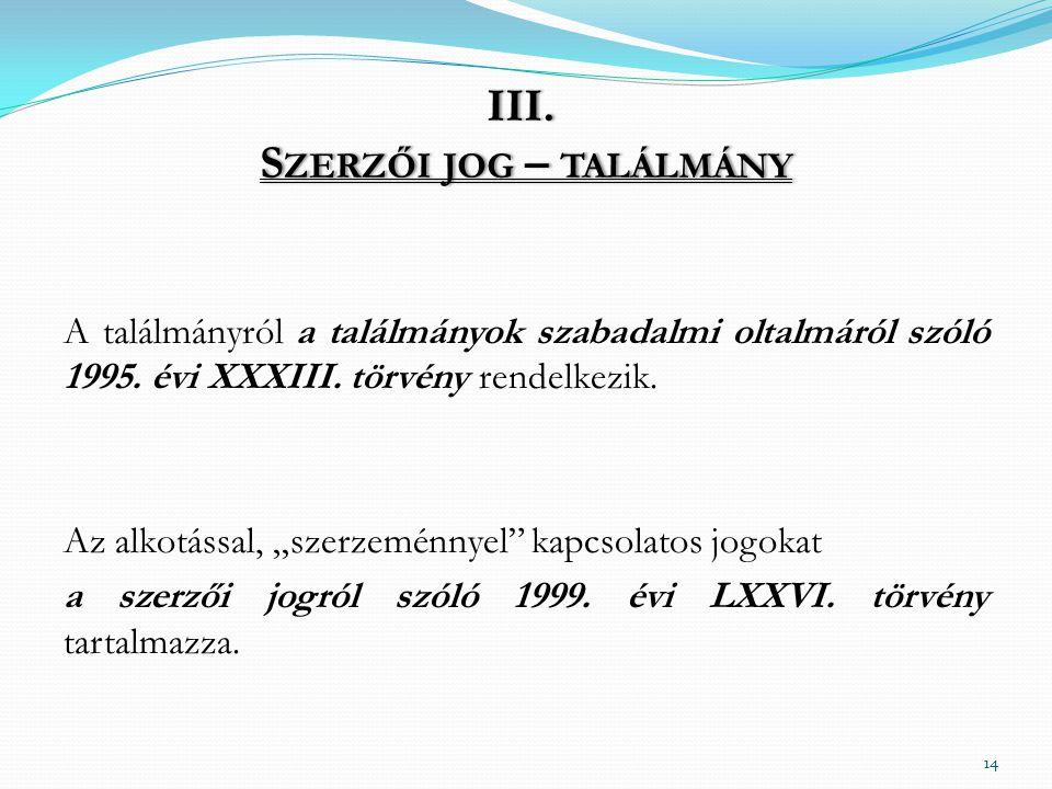 III.S ZERZŐI JOG – TALÁLMÁNY A találmányról a találmányok szabadalmi oltalmáról szóló 1995.