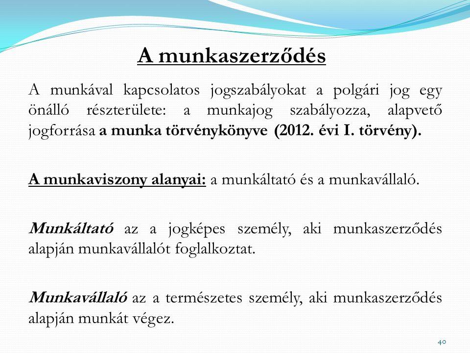 A munkaszerződés A munkával kapcsolatos jogszabályokat a polgári jog egy önálló részterülete: a munkajog szabályozza, alapvető jogforrása a munka törvénykönyve (2012.