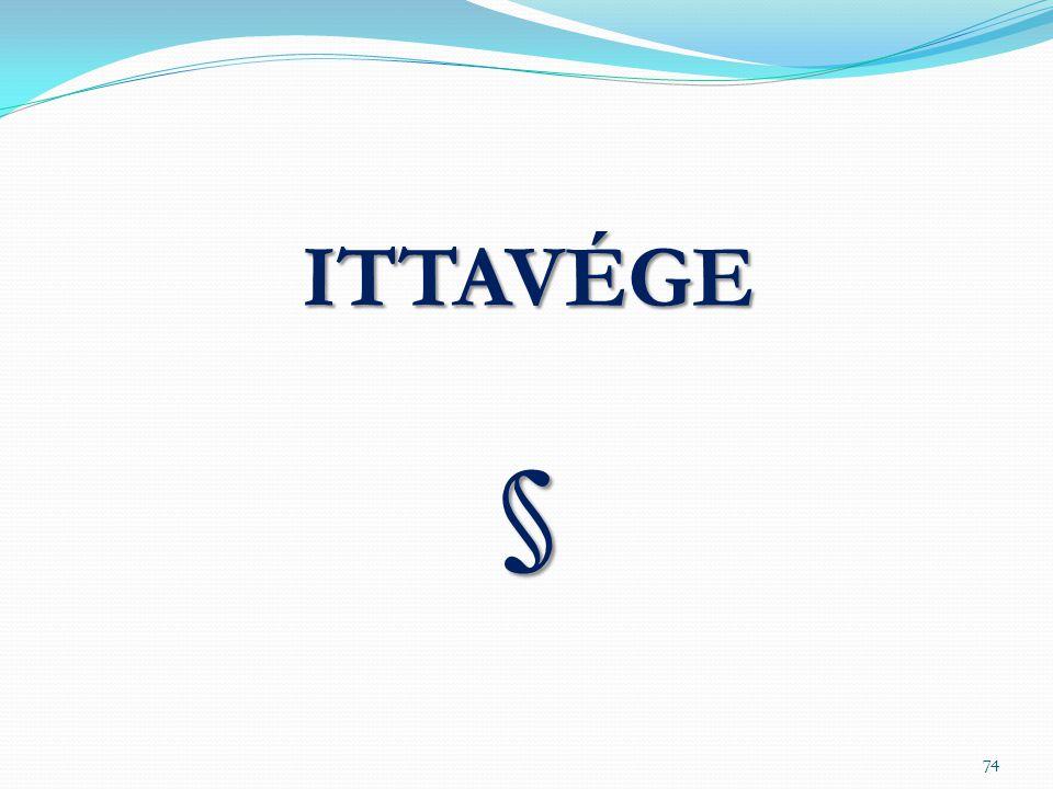 ITTAVÉGE§ 74