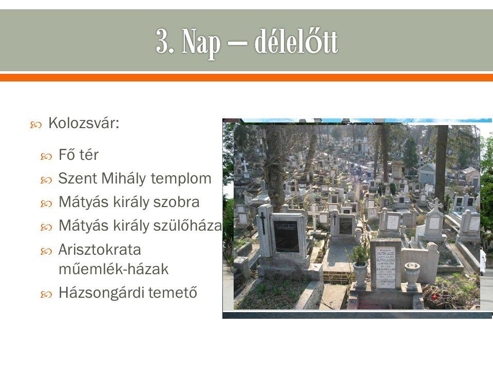  Kolozsvár:  Fő tér  Szent Mihály templom  Mátyás király szobra  Mátyás király szülőháza  Arisztokrata műemlék-házak  Házsongárdi temető