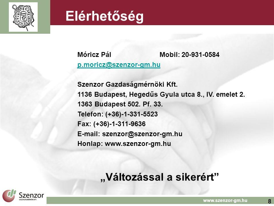 8 www.szenzor-gm.hu Elérhetőség Móricz Pál Mobil: 20-931-0584 p.moricz@szenzor-gm.hu Szenzor Gazdaságmérnöki Kft.