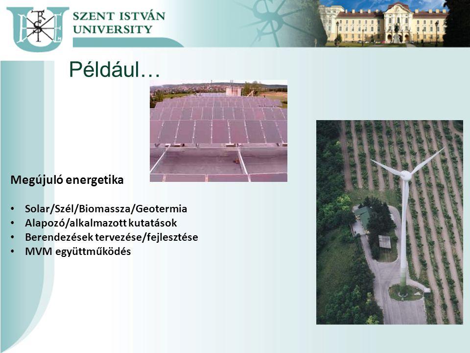Például… Megújuló energetika Solar/Szél/Biomassza/Geotermia Alapozó/alkalmazott kutatások Berendezések tervezése/fejlesztése MVM együttműködés