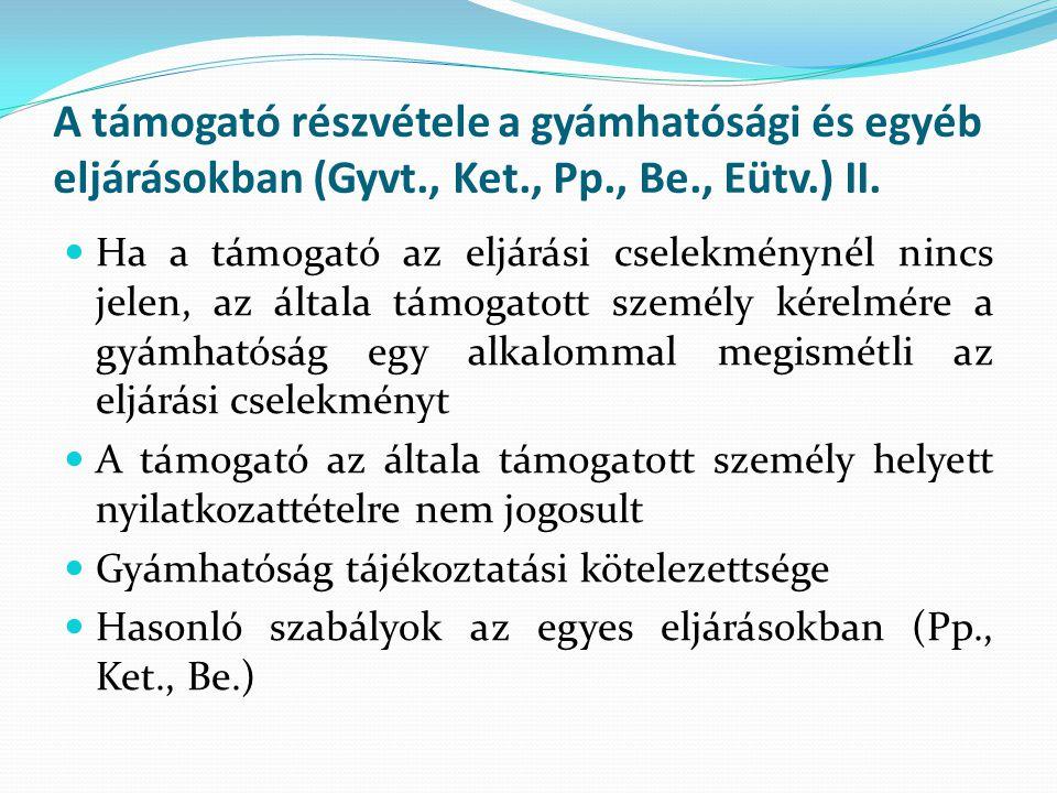 A támogató részvétele a gyámhatósági és egyéb eljárásokban (Gyvt., Ket., Pp., Be., Eütv.) II. Ha a támogató az eljárási cselekménynél nincs jelen, az