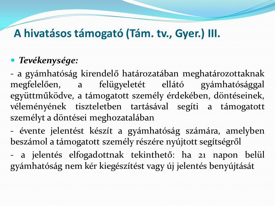 A hivatásos támogató (Tám. tv., Gyer.) III. Tevékenysége: - a gyámhatóság kirendelő határozatában meghatározottaknak megfelelően, a felügyeletét ellát