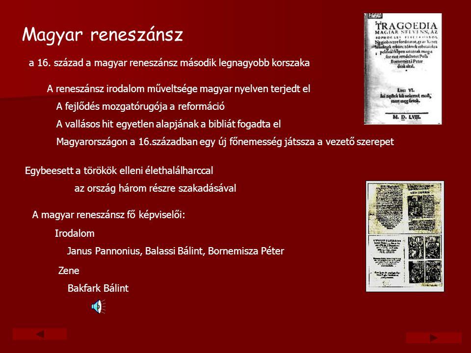 Magyar reneszánsz A reneszánsz irodalom műveltsége magyar nyelven terjedt el A fejlődés mozgatórugója a reformáció A vallásos hit egyetlen alapjának a