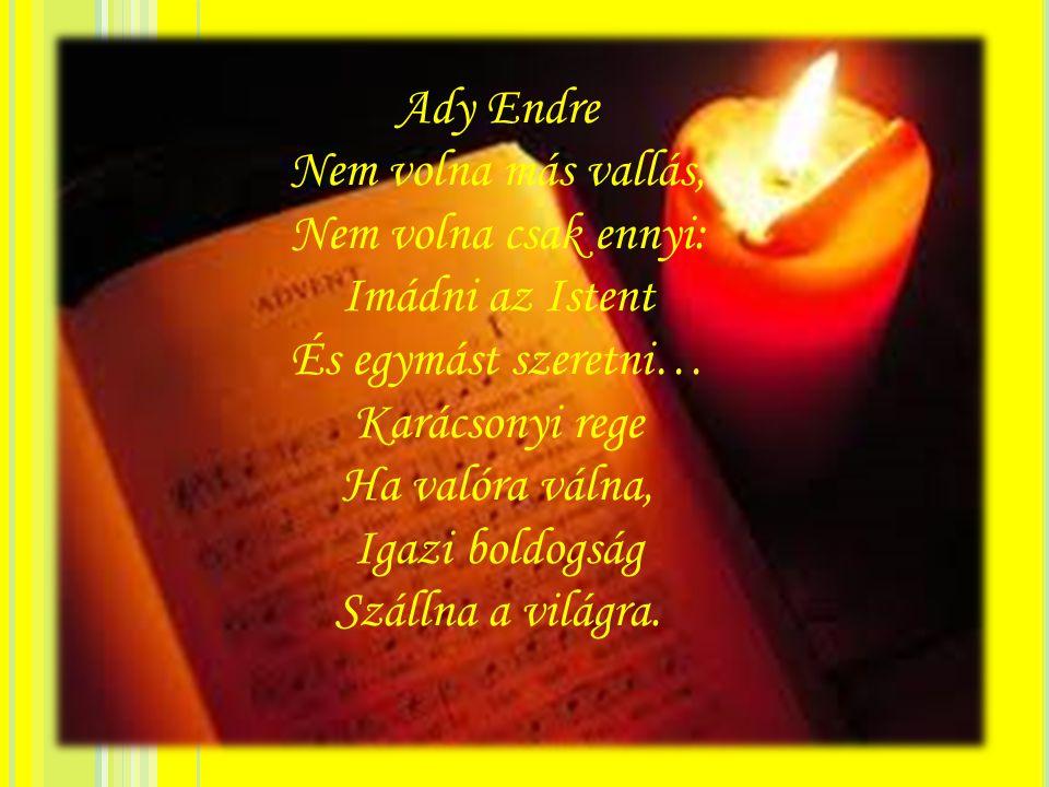Ady Endre Nem volna más vallás, Nem volna csak ennyi: Imádni az Istent És egymást szeretni… Karácsonyi rege Ha valóra válna, Igazi boldogság Szállna a