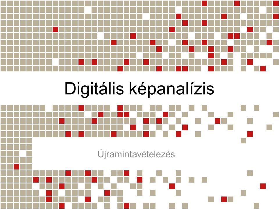 Digitális képanalízis Újramintavételezés