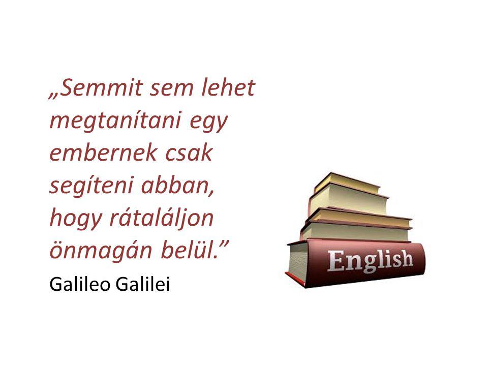 """""""Semmit sem lehet megtanítani egy embernek csak segíteni abban, hogy rátaláljon önmagán belül."""" Galileo Galilei"""