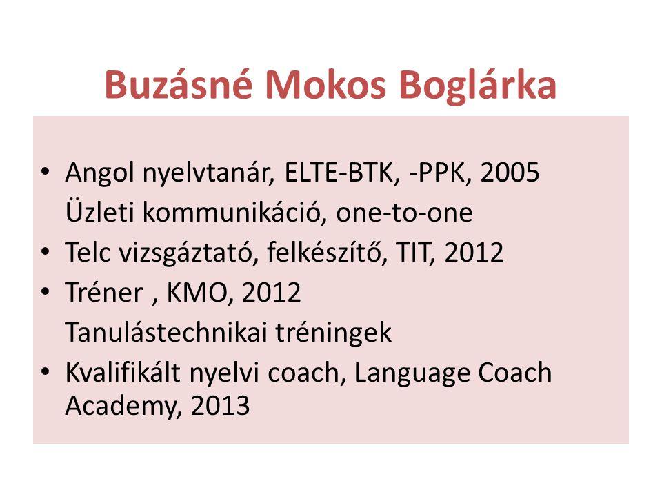 Buzásné Mokos Boglárka Angol nyelvtanár, ELTE-BTK, -PPK, 2005 Üzleti kommunikáció, one-to-one Telc vizsgáztató, felkészítő, TIT, 2012 Tréner, KMO, 201