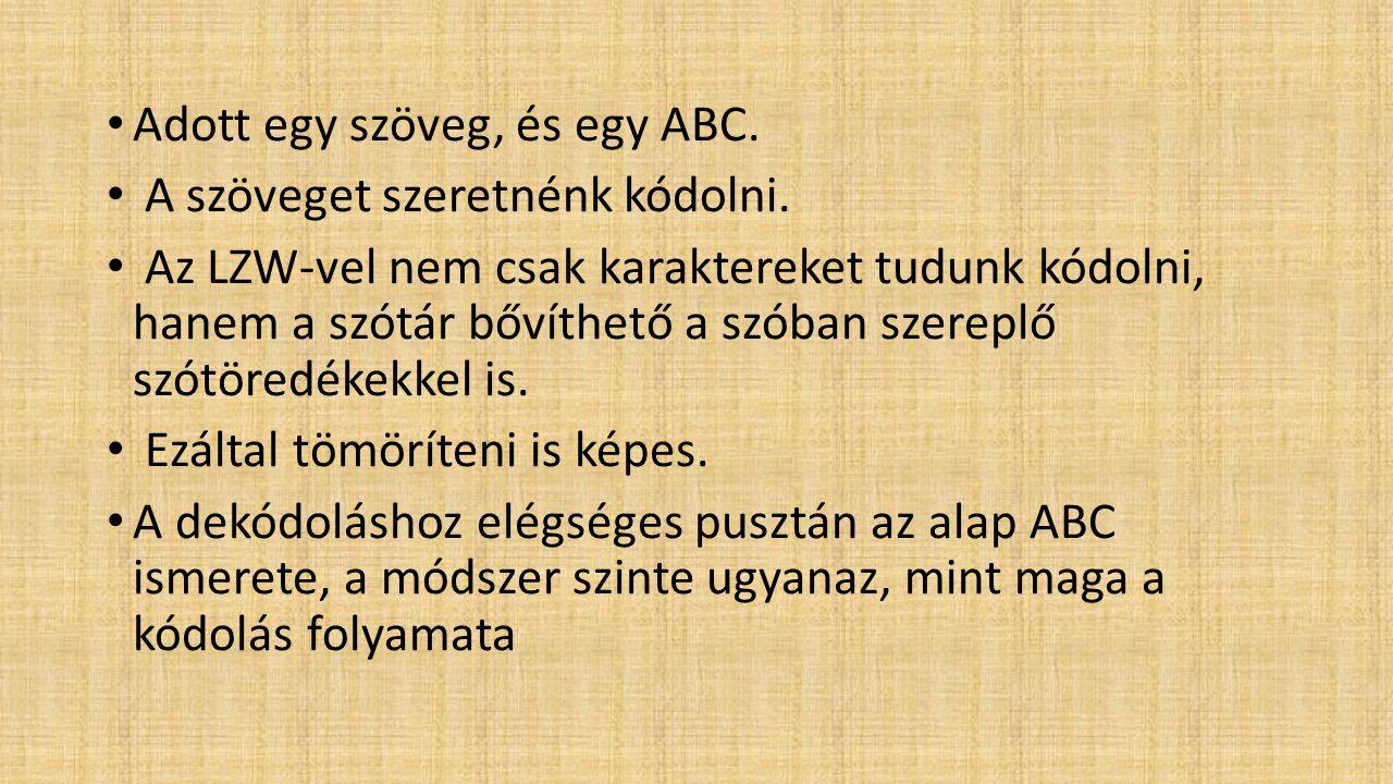 Példa: Adott egy szöveg : ababacbbabcaaa ABC : a, b, c Kódoló szótár : a=1 b=2 c=3