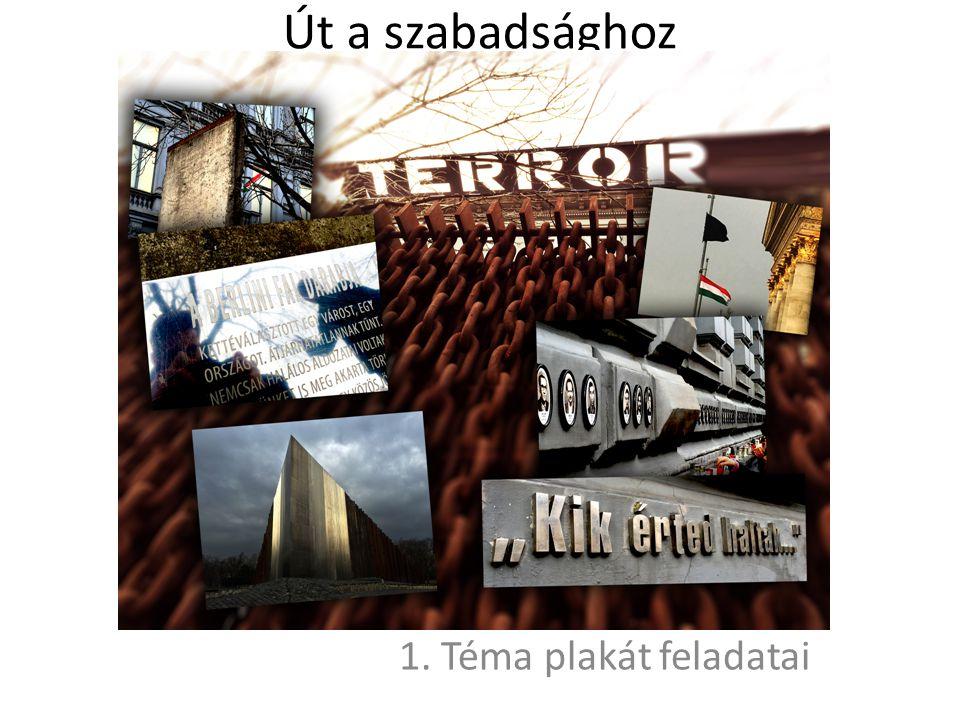 Út a szabadsághoz 1. Téma plakát feladatai