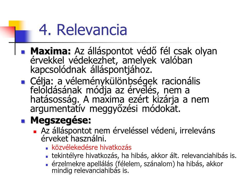 4. Relevancia Maxima: Maxima: Az álláspontot védő fél csak olyan érvekkel védekezhet, amelyek valóban kapcsolódnak álláspontjához. Célja: Célja: a vél