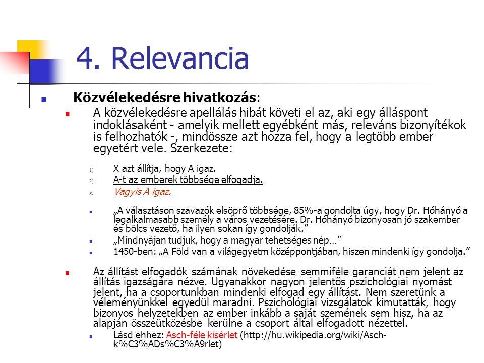 4. Relevancia Közvélekedésre hivatkozás: A közvélekedésre apellálás hibát követi el az, aki egy álláspont indoklásaként - amelyik mellett egyébként má