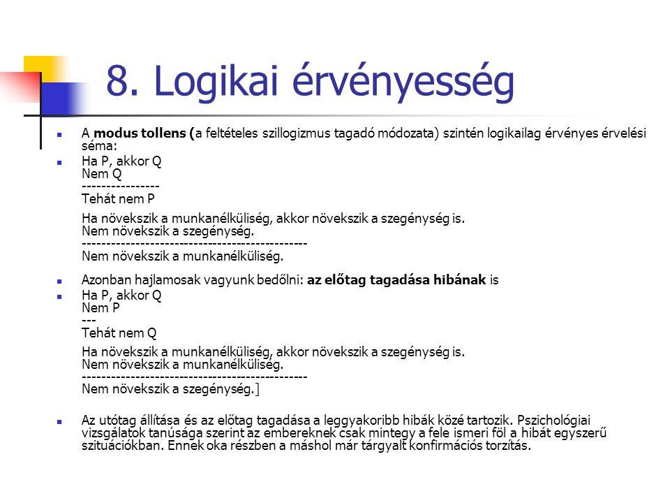 8. Logikai érvényesség A modus tollens (a feltételes szillogizmus tagadó módozata) szintén logikailag érvényes érvelési séma: Ha P, akkor Q Nem Q ----