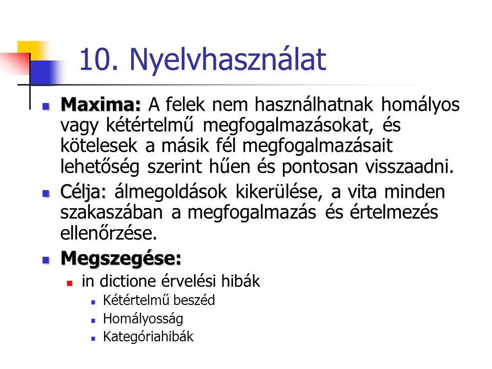 10. Nyelvhasználat Maxima: Maxima: A felek nem használhatnak homályos vagy kétértelmű megfogalmazásokat, és kötelesek a másik fél megfogalmazásait leh
