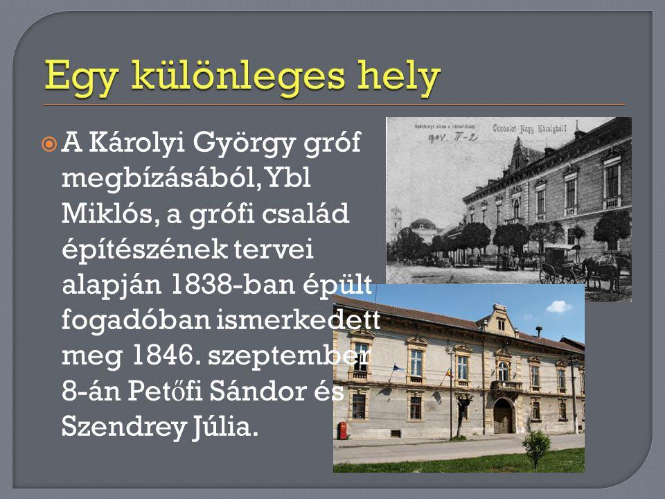  A Károlyi György gróf megbízásából, Ybl Miklós, a grófi család építészének tervei alapján 1838-ban épült fogadóban ismerkedett meg 1846. szeptember