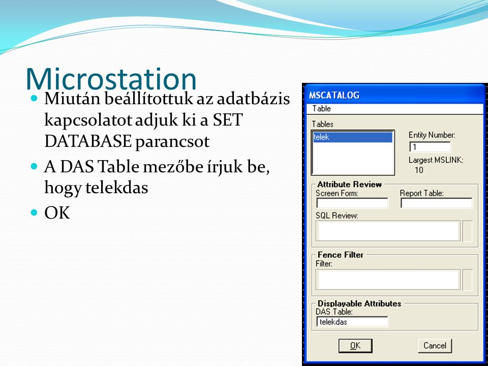 Microstation Miután beállítottuk az adatbázis kapcsolatot adjuk ki a SET DATABASE parancsot A DAS Table mezőbe írjuk be, hogy telekdas OK