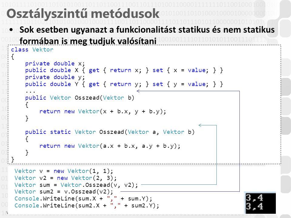V 1.0 Osztályszintű metódusok 10 ÓE-NIK-AII, 2014 class Vektor { private double x; public double X { get { return x; } set { x = value; } } private double y; public double Y { get { return y; } set { y = value; } }...