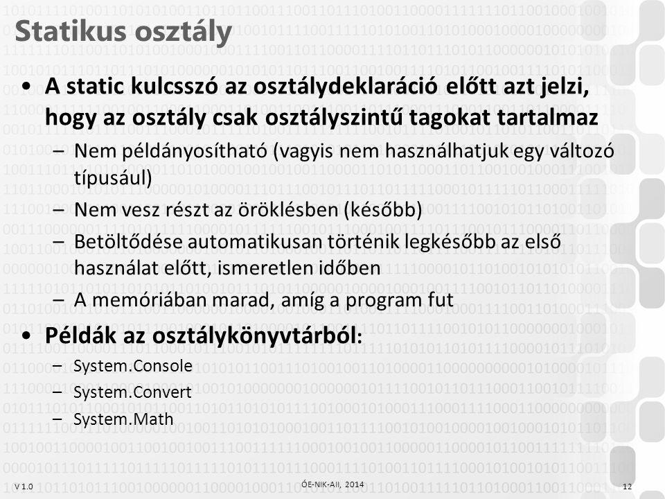 V 1.0 Statikus osztály 12 ÓE-NIK-AII, 2014 A static kulcsszó az osztálydeklaráció előtt azt jelzi, hogy az osztály csak osztályszintű tagokat tartalma