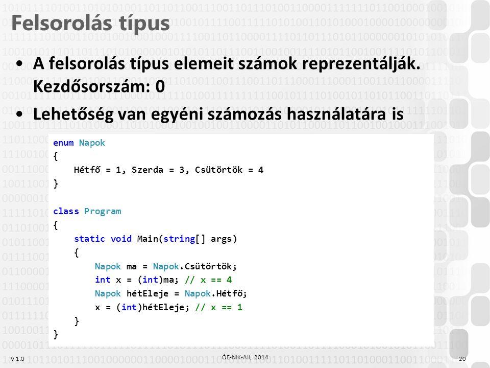 V 1.0 Felsorolás típus 20 ÓE-NIK-AII, 2014 A felsorolás típus elemeit számok reprezentálják. Kezdősorszám: 0 Lehetőség van egyéni számozás használatár