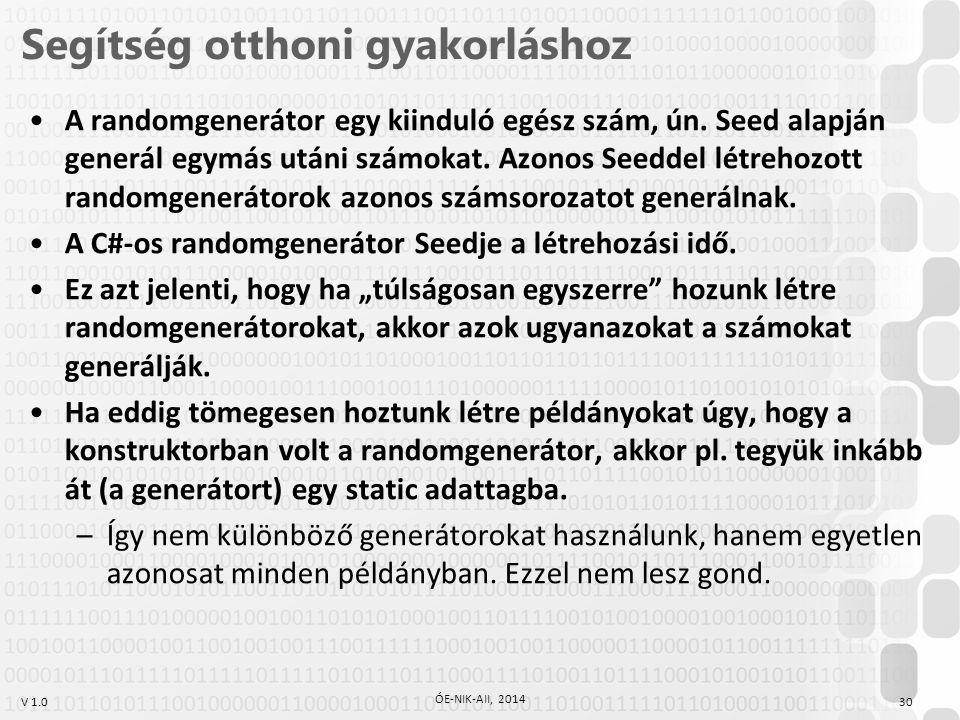V 1.0 Segítség otthoni gyakorláshoz 30 ÓE-NIK-AII, 2014 A randomgenerátor egy kiinduló egész szám, ún. Seed alapján generál egymás utáni számokat. Azo