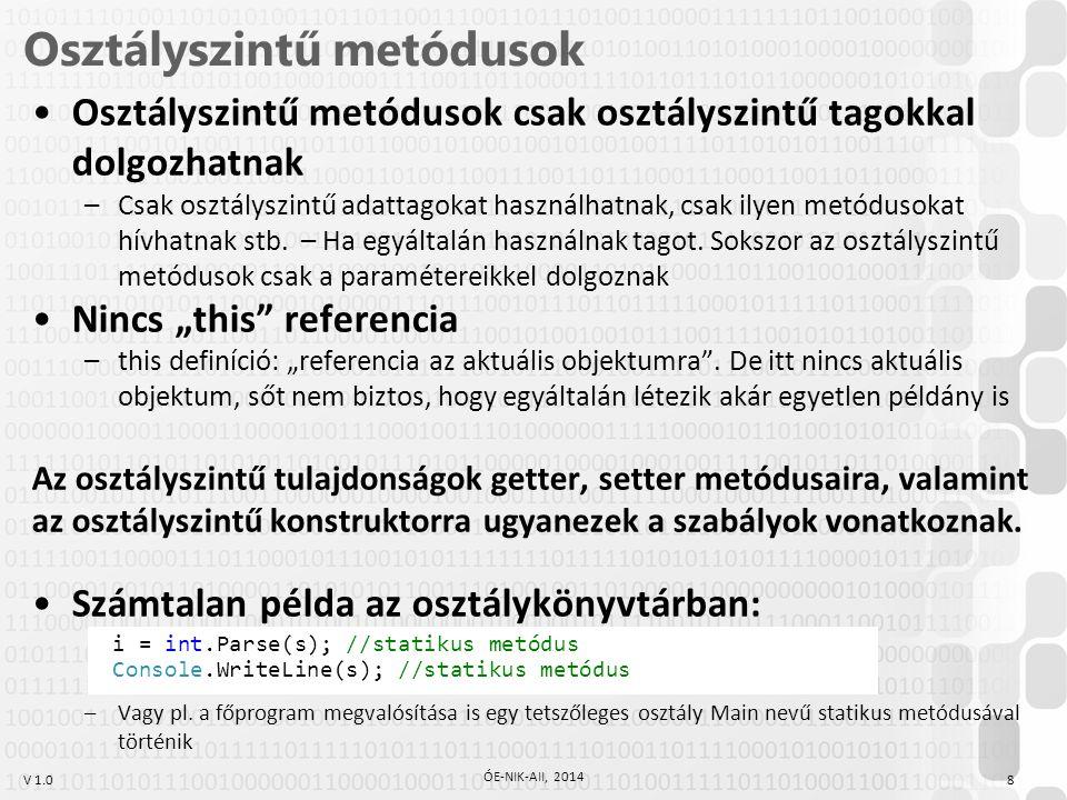 V 1.0 Osztályszintű metódusok 8 ÓE-NIK-AII, 2014 Osztályszintű metódusok csak osztályszintű tagokkal dolgozhatnak –Csak osztályszintű adattagokat hasz
