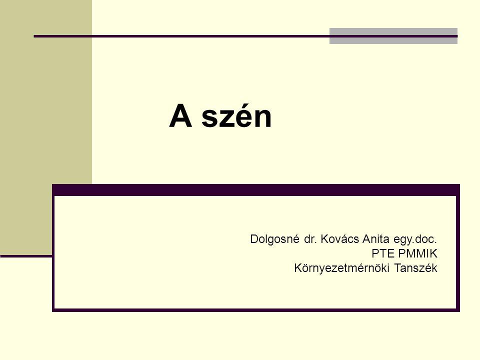 A szén Dolgosné dr. Kovács Anita egy.doc. PTE PMMIK Környezetmérnöki Tanszék