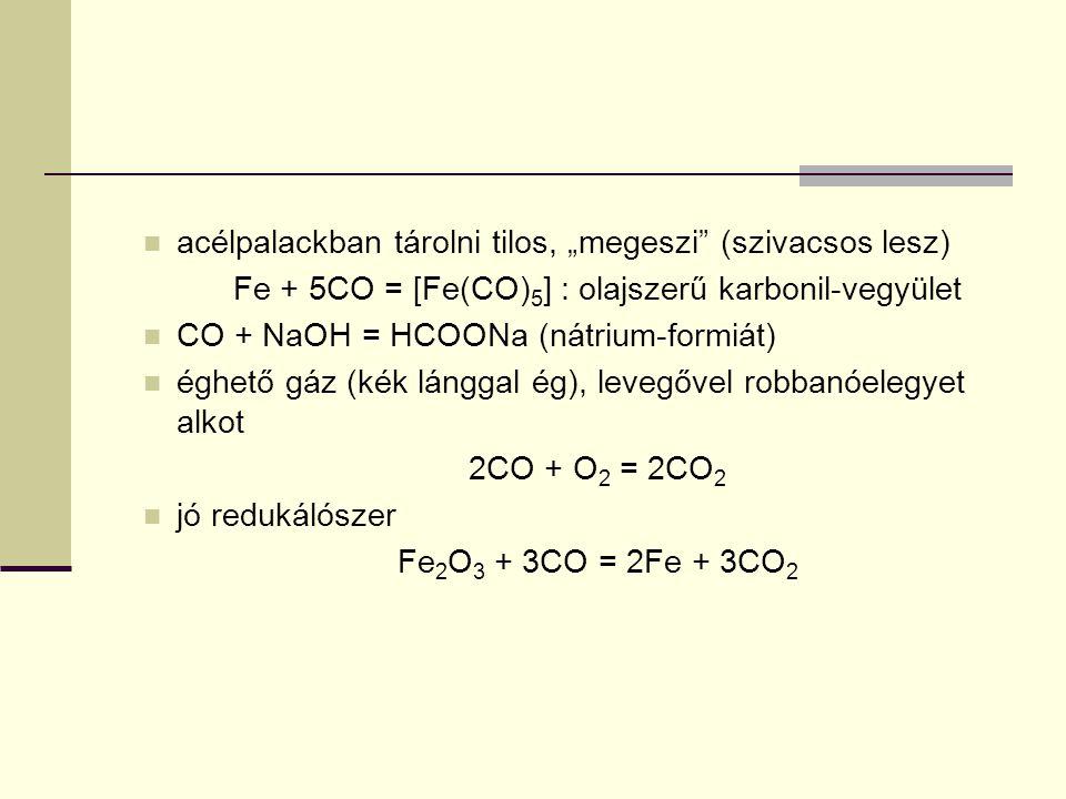 """acélpalackban tárolni tilos, """"megeszi"""" (szivacsos lesz) Fe + 5CO = [Fe(CO) 5 ] : olajszerű karbonil-vegyület CO + NaOH = HCOONa (nátrium-formiát) éghe"""