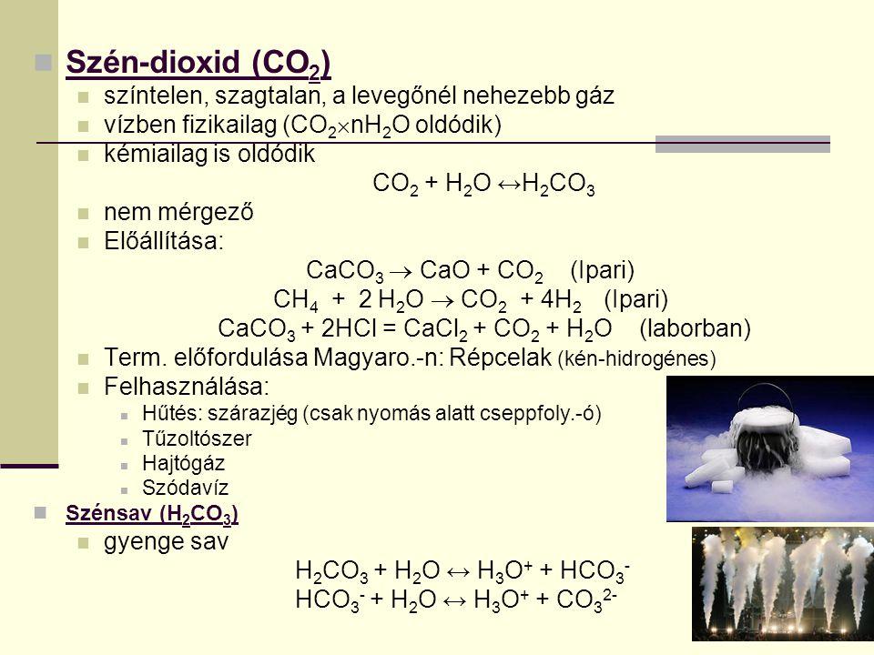 Szén-dioxid (CO 2 ) színtelen, szagtalan, a levegőnél nehezebb gáz vízben fizikailag (CO 2  nH 2 O oldódik) kémiailag is oldódik CO 2 + H 2 O ↔H 2 CO