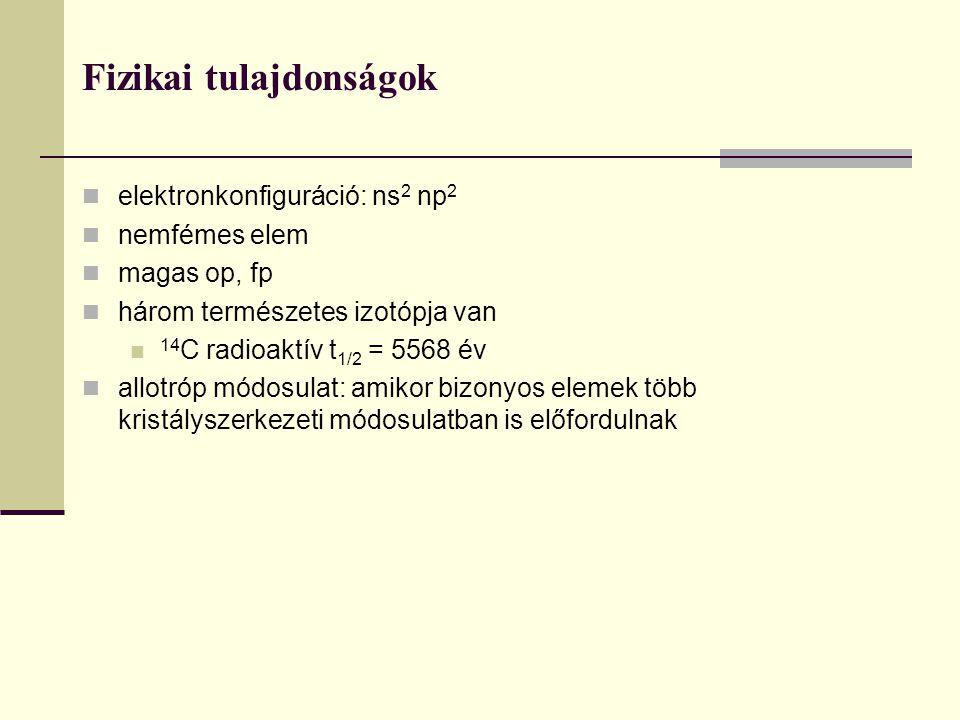 Fizikai tulajdonságok elektronkonfiguráció: ns 2 np 2 nemfémes elem magas op, fp három természetes izotópja van 14 C radioaktív t 1/2 = 5568 év allotr