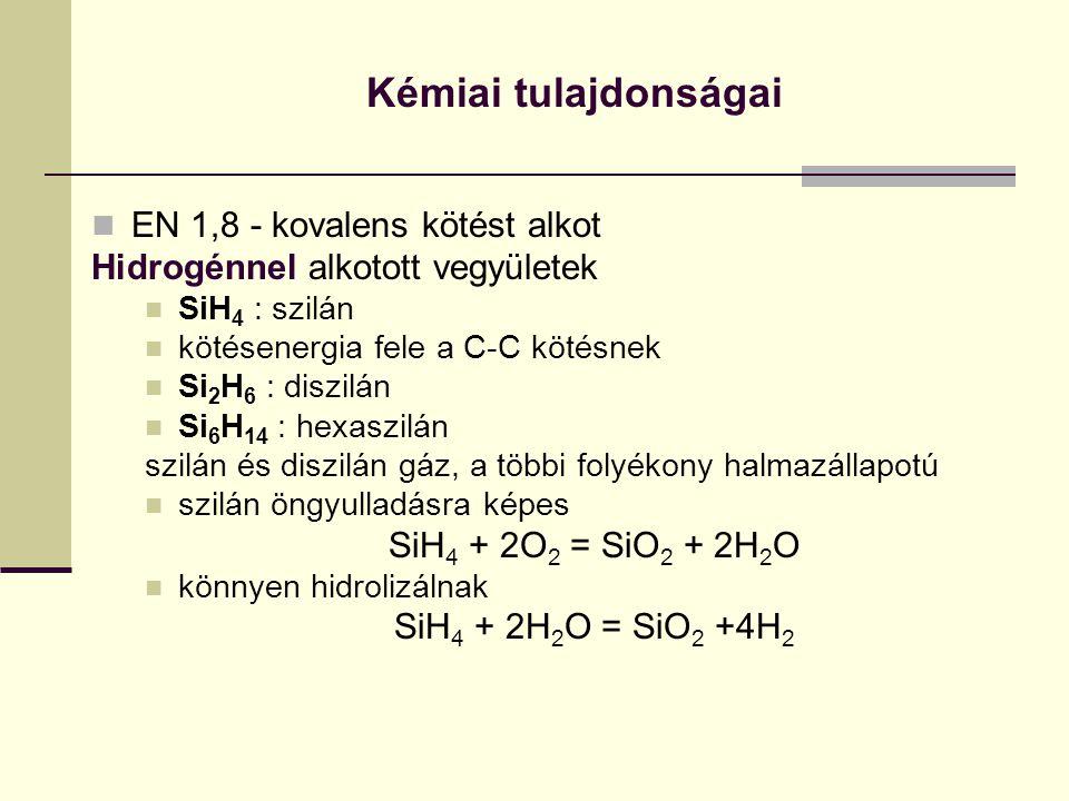 Kémiai tulajdonságai EN 1,8 - kovalens kötést alkot Hidrogénnel alkotott vegyületek SiH 4 : szilán kötésenergia fele a C-C kötésnek Si 2 H 6 : diszilá