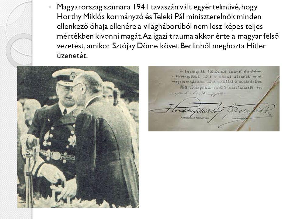 Magyarország számára 1941 tavaszán vált egyértelművé, hogy Horthy Miklós kormányzó és Teleki Pál miniszterelnök minden ellenkező óhaja ellenére a vilá