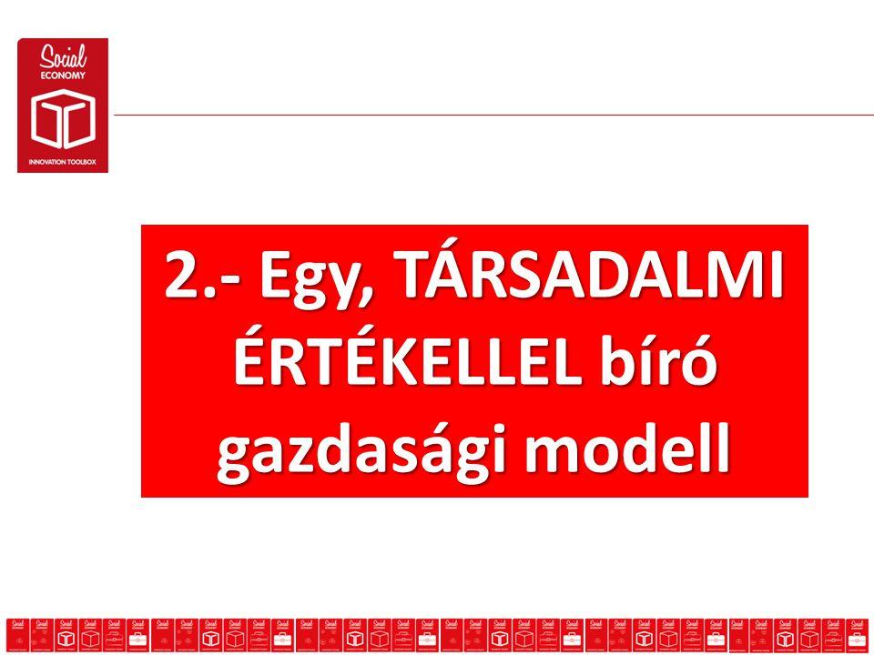 2.- Egy, TÁRSADALMI ÉRTÉKELLEL bíró gazdasági modell