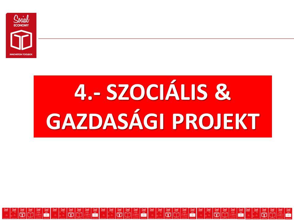 4.- SZOCIÁLIS & GAZDASÁGI PROJEKT