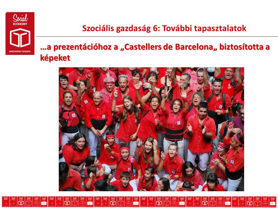 """Szociális gazdaság 6: További tapasztalatok …a prezentációhoz a """"Castellers de Barcelona"""" biztosította a képeket"""