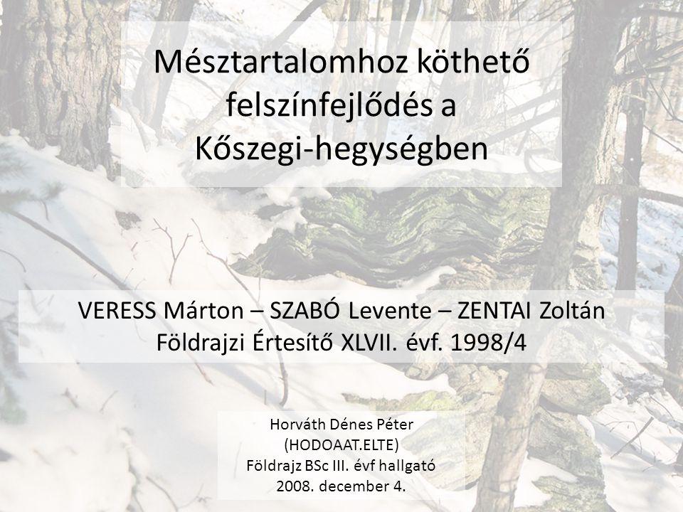 Mésztartalomhoz köthető felszínfejlődés a Kőszegi-hegységben VERESS Márton – SZABÓ Levente – ZENTAI Zoltán Földrajzi Értesítő XLVII.