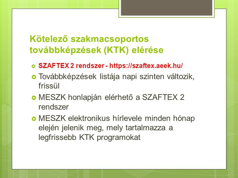 Kötelező szakmacsoportos továbbképzések (KTK) elérése  SZAFTEX 2 rendszer - https://szaftex.aeek.hu/  Továbbképzések listája napi szinten változik,