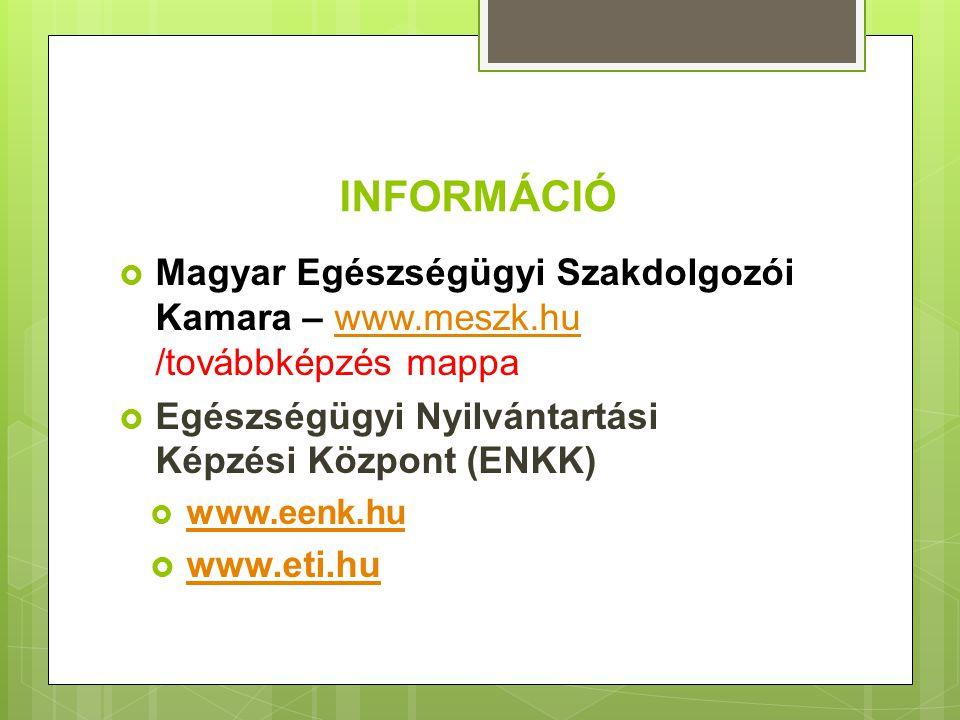 INFORMÁCIÓ  Magyar Egészségügyi Szakdolgozói Kamara – www.meszk.hu /továbbképzés mappawww.meszk.hu  Egészségügyi Nyilvántartási Képzési Központ (ENK
