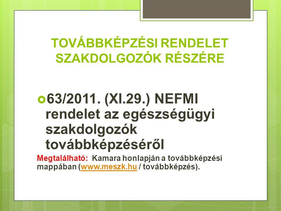 TOVÁBBKÉPZÉSI RENDELET SZAKDOLGOZÓK RÉSZÉRE  63/2011. (XI.29.) NEFMI rendelet az egészségügyi szakdolgozók továbbképzéséről Megtalálható: Kamara honl