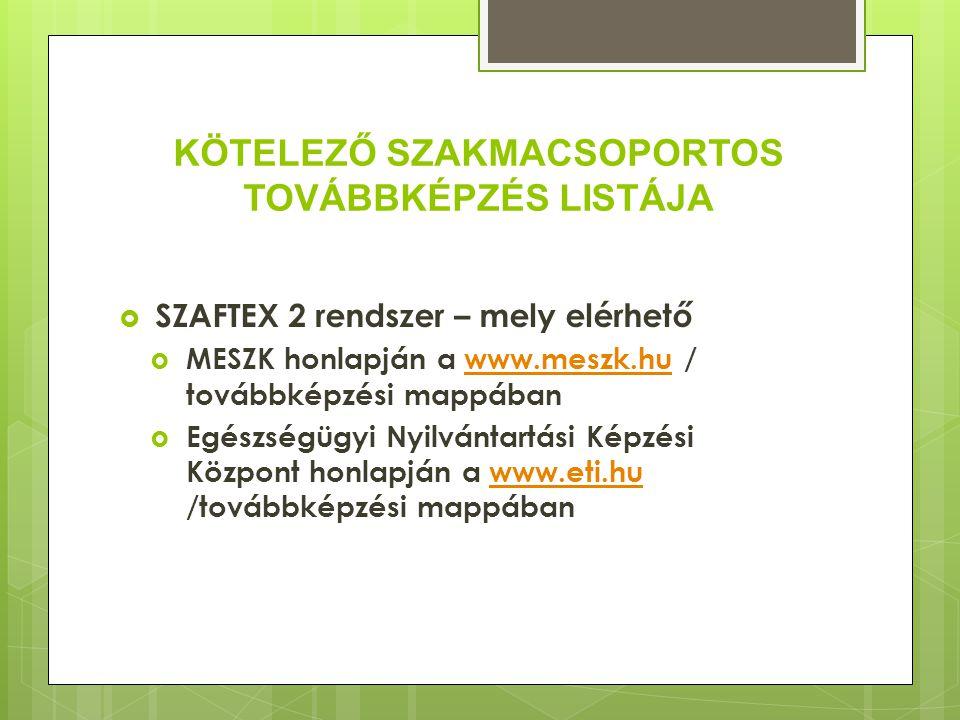 Kötelező szakmacsoportos továbbképzések (KTK) elérése  SZAFTEX 2 rendszer - https://szaftex.aeek.hu/  Továbbképzések listája napi szinten változik, frissül  MESZK honlapján elérhető a SZAFTEX 2 rendszer  MESZK elektronikus hírlevele minden hónap elején jelenik meg, mely tartalmazza a legfrissebb KTK programokat