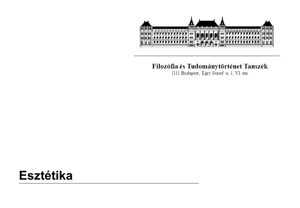 Filozófia és Tudománytörténet Tanszék 1111 Budapest, Egry József u. 1. VI. em. Esztétika