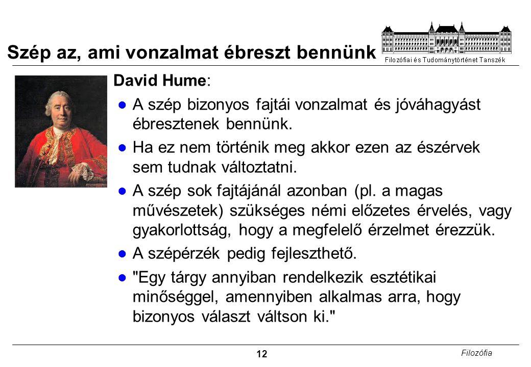 12 Filozófia Szép az, ami vonzalmat ébreszt bennünk David Hume: A szép bizonyos fajtái vonzalmat és jóváhagyást ébresztenek bennünk. Ha ez nem történi