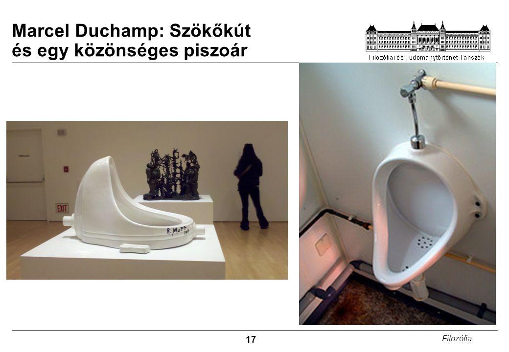 17 Filozófia Marcel Duchamp: Szökőkút és egy közönséges piszoár