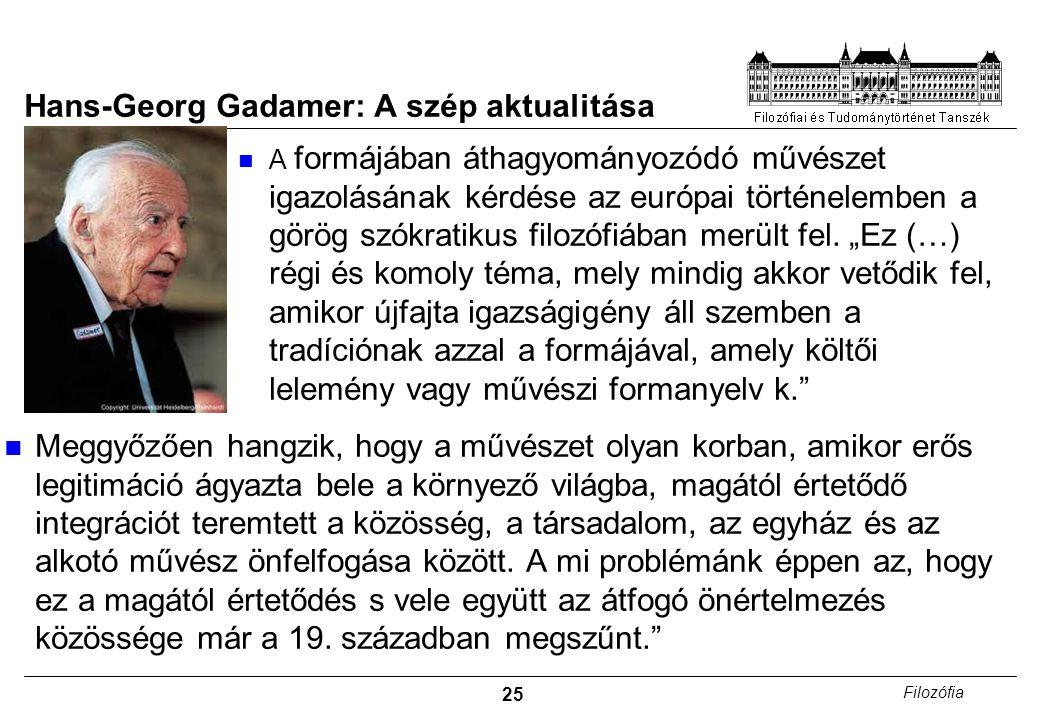 25 Filozófia Hans-Georg Gadamer: A szép aktualitása A formájában áthagyományozódó művészet igazolásának kérdése az európai történelemben a görög szókr