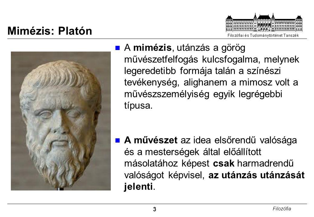 3 Filozófia Mimézis: Platón A mimézis, utánzás a görög művészetfelfogás kulcsfogalma, melynek legeredetibb formája talán a színészi tevékenység, aligh