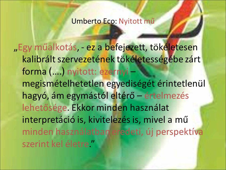 """Umberto Eco: Nyitott mű """"Egy műalkotás, - ez a befejezett, tökéletesen kalibrált szervezetének tökéletességébe zárt forma ﴾ …. ﴿ nyitott: ezernyi – me"""