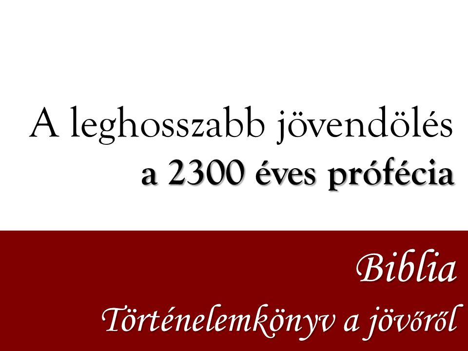 A leghosszabb jövendölés a 2300 éves prófécia Biblia Történelemkönyv a jöv ő r ő l